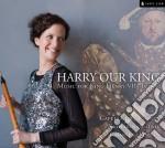Harry Our King - Musica Per Enrico Viii Tudor cd musicale di Miscellanee