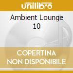 AMBIENT LOUNGE 10 cd musicale di ARTISTI VARI