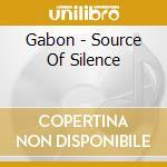 SOURCE OF SILENCE cd musicale di GABON