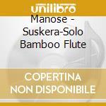 Suskera - solo bamboo flute cd musicale di Manose
