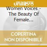 Women Voices - The Beauty Of Female Sensuality cd musicale di ARTISTI VARI