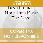Deva Premal - More Than Music - The Deva Premal & Mite cd musicale di Premal Deva