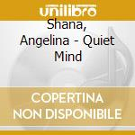 Shana, Angelina - Quiet Mind cd musicale di Music Beauty