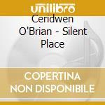 O`Brian, Ceridwen - Silent Place cd musicale di Music Beauty