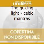 The guiding light - celtic mantras cd musicale di Llynya