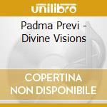 Padma Previ - Divine Visions cd musicale di Previ Padma