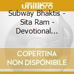 Subway Bhaktis - Sita Ram - Devotional Chants And Songs cd musicale di Bhaktis Subway