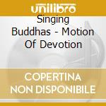 MOTION OF DEVOTION                        cd musicale di Buddhas Singing