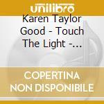 Karen Taylor Good - Touch The Light - Songs For Inner Peace cd musicale di Karen Taylor-good