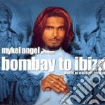 Mykel Angel - Bombay To Ibiza cd musicale di Angel Mykel