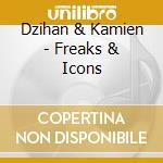 Dzihan & Kamien - Freaks & Icons cd musicale di DZIHAN & KAMIEN