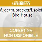 W.lee/m.brecker/l.soloff - Bird House cd musicale di LEE WILL