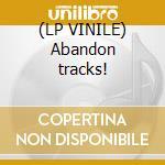 (LP VINILE) Abandon tracks! lp vinile