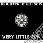 Very little fun cd musicale di Brighter death now