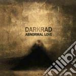 Darkrad - Abnormal Love cd musicale di Darkrad