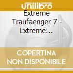 EXTREME TRAUMFANGER VOL.7                 cd musicale di Artisti Vari