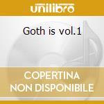 Goth is vol.1 cd musicale