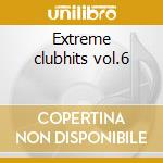 Extreme clubhits vol.6 cd musicale