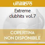 Extreme clubhits vol.7 cd musicale