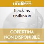 Black as disillusion cd musicale