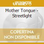 Mother Tongue - Streetlight cd musicale