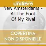 AT THE FOOT OF MY RIVAL(+3 BONUSTRACKS)   cd musicale di Amsterdams New