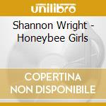 Shannon Wright - Honeybee Girls cd musicale di Shannon Wright