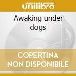 Awaking under dogs cd musicale
