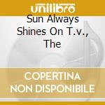 SUN ALWAYS SHINES ON T.V., THE            cd musicale di IN STRICT CONFIDENCE