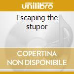 Escaping the stupor cd musicale