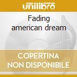 Fading american dream cd musicale di Dogs Street