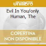EVIL IN YOU/ONLY HUMAN, THE               cd musicale di Vance At