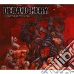 Debauchery - Continue To Kill cd musicale di DEBAUCHERY