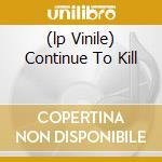 (LP VINILE) CONTINUE TO KILL                          lp vinile di DEBAUCHERY