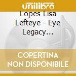EYE LEGACY                                cd musicale di LISA LEFTEYE LOPES