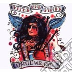 Pipes And Pints - Until We Die cd musicale di PIPES AND PINTS