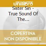True sound of the underground cd musicale di Sin Sister