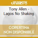 Allen, Tony - Lagos No Shaking cd musicale di ALLEN TONY