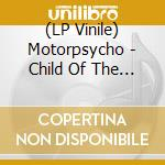 (LP VINILE) CHILD OF THE FUTURE lp vinile di MOTORPSYCHO