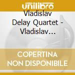 Vladislav Delay Quartet - Vladislav Delay Quartet cd musicale di Vladislav dealy quar