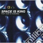 Space is king - from dub to dubstep cd musicale di Artisti Vari