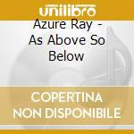 Azure ray-as above so below cd cd musicale di Ray Azure