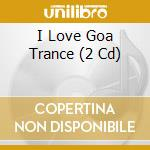 I love goa trance cd musicale di Artisti Vari