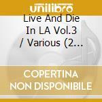 LIVE AND DIE IN L.A. 3/2CD cd musicale di ARTISTI VARI