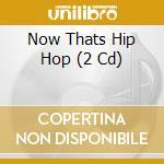 NOW THAT'S HIP HOP/2CD cd musicale di ARTISTI VARI