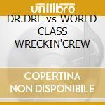 DR.DRE vs WORLD CLASS WRECKIN'CREW cd musicale di DR.DRE