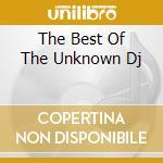 THE BEST OF THE UNKNOWN DJ cd musicale di ARTISTI VARI