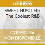 SWEET HUSTLER/ The Coolest R&B cd musicale di ARTISTI VARI