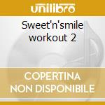 Sweet'n'smile workout 2 cd musicale