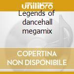 Legends of dancehall megamix cd musicale di Artisti Vari
